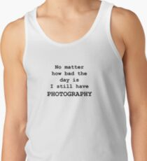 No Matter How Bad the Day is ... PHOTOGRAPHY Men's Tank Top