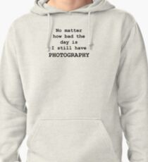 No Matter How Bad the Day is ... PHOTOGRAPHY Pullover Hoodie