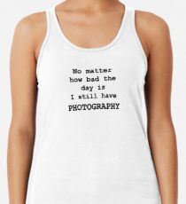 No Matter How Bad the Day is ... PHOTOGRAPHY Women's Tank Top