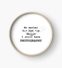 No Matter How Bad the Day is ... PHOTOGRAPHY Clock