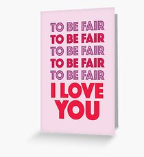 To Be Fair I Love You Letterkenny Greeting Card