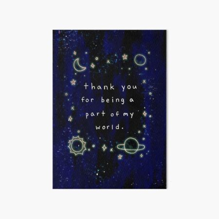 Thank You For Being A Part Of My World Art Board Print