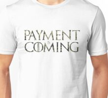 Payment is coming Unisex T-Shirt