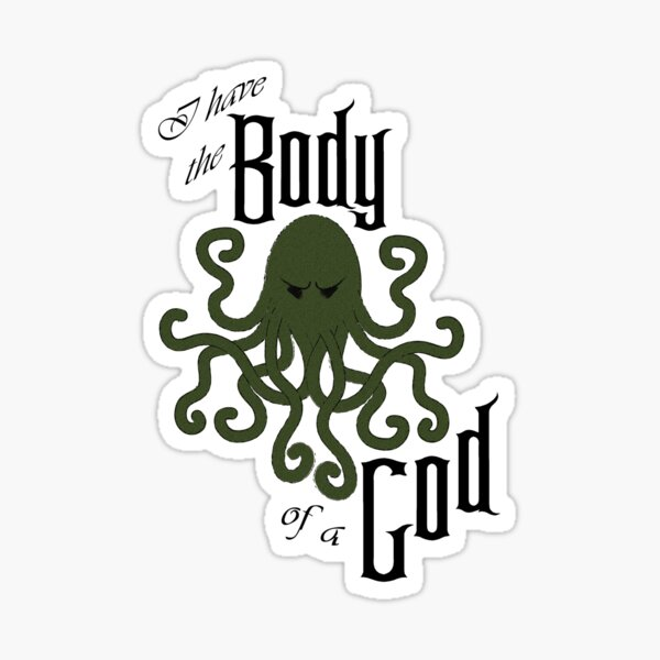 I have the Body of a God - Cthulhu  Sticker