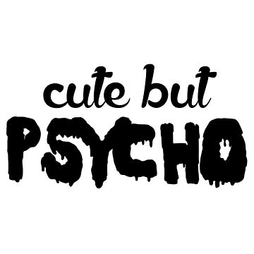 Cute but Psycho by obamashirts