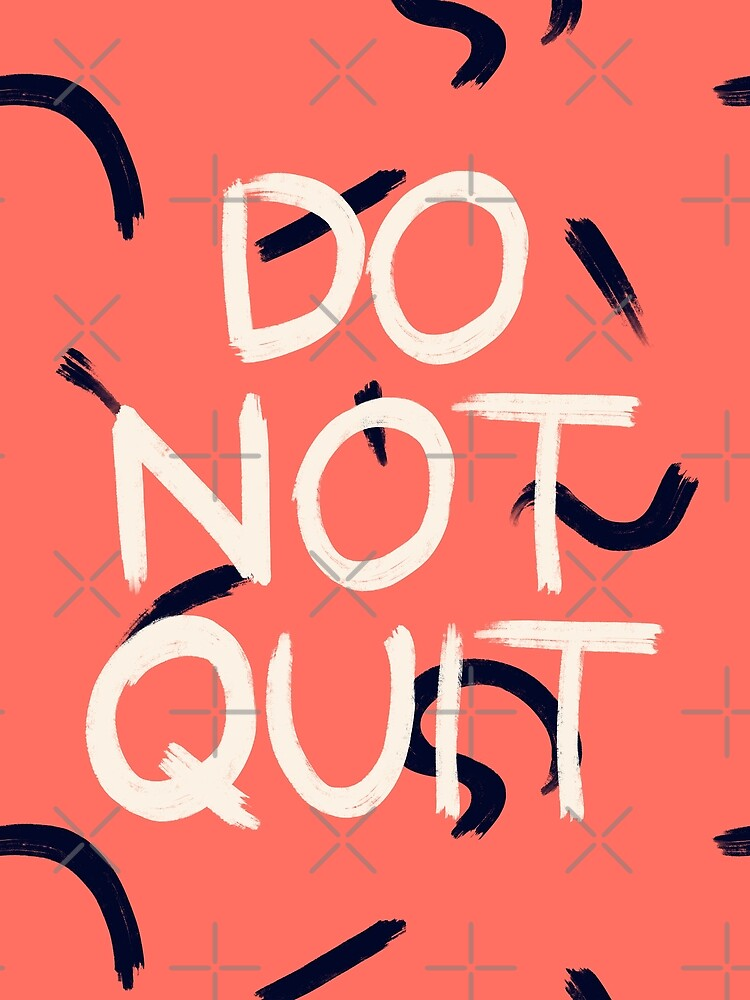 DO NOT QUIT #redbubble #motivational by designdn