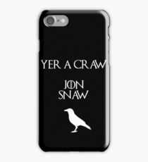Jon Snow you're a crow iPhone Case/Skin