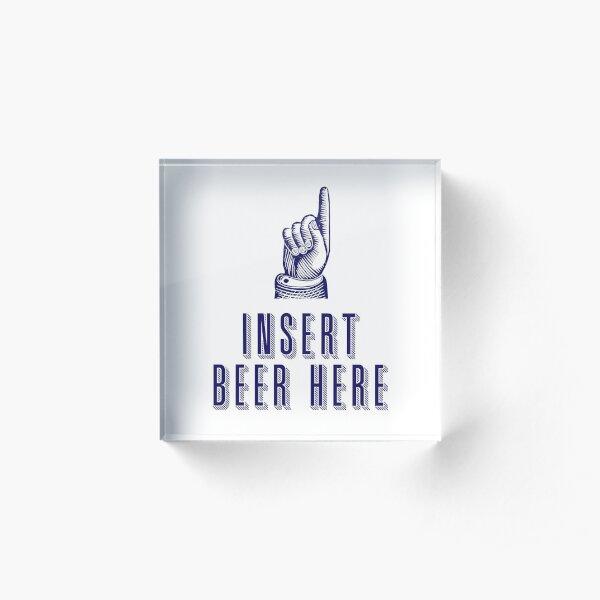 Insert Beer Here Acrylic Block