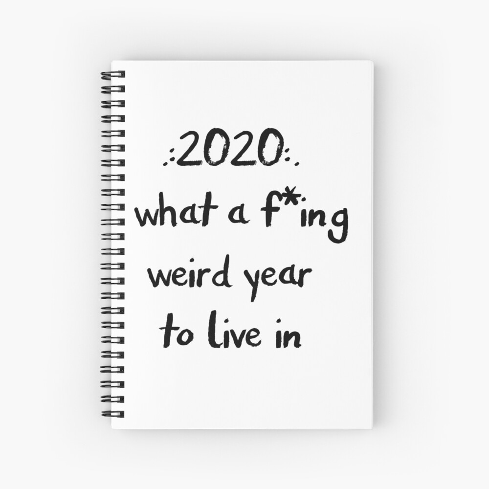 2020 What a F*ng Weird Year to Live In Spiral Notebook