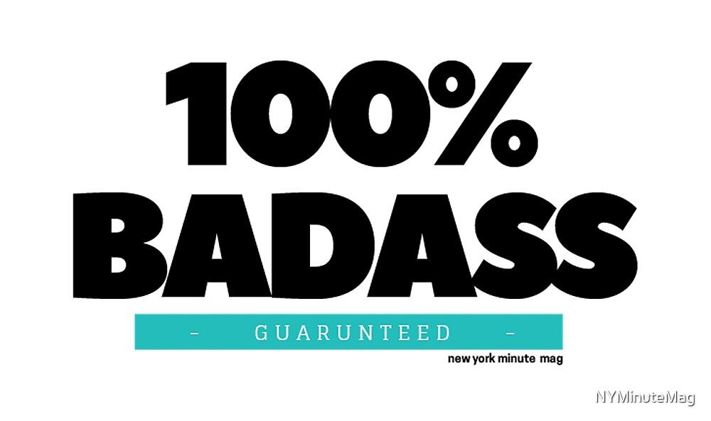 100% Badass by NYMinuteMag
