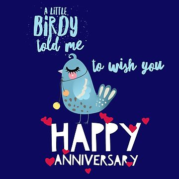 A Little Birdy Told Me It Was Your Anniversary by digitalbarn