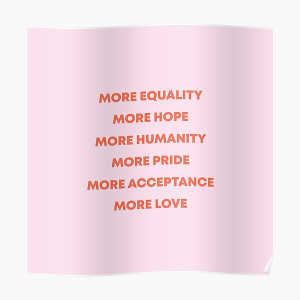 More Equality, More Hope, More Humanity, More Pride, More Acceptance, More Love Poster