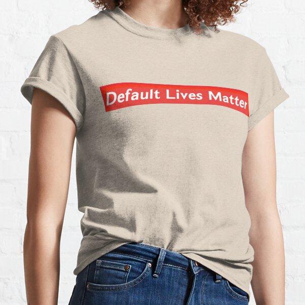 Default Lives Matter [dupe] Classic T-Shirt