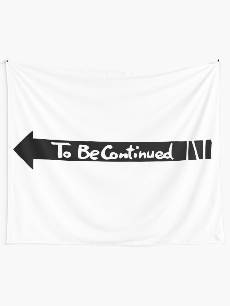 Alternate view of To Be Continued- Black Tapestry