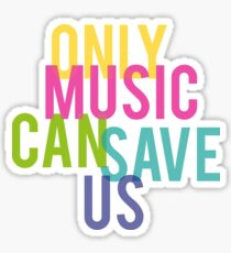 Only Music Will Save Us Sticker