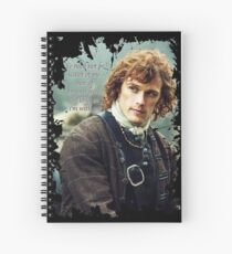 ye need not be scairt of me nor of anyone here. So long as i'm with ye - Jamie Spiral Notebook