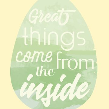 "Green Watercolored Easter Egg ""Great Things Come From The Inside"" by AHobbyAJob"