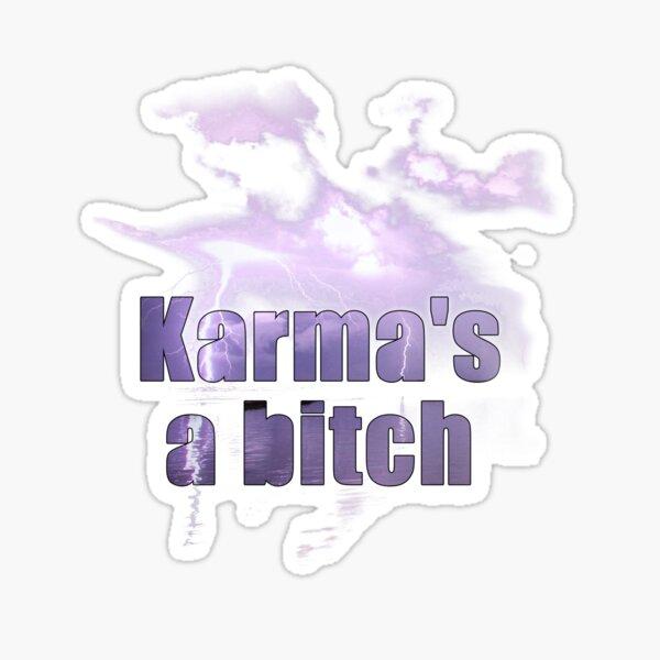 Karmas a bitch quote Sticker