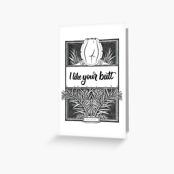 I like your butt Greeting Card