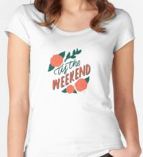 Tis' The Weekend Women's Fitted Scoop T-Shirt