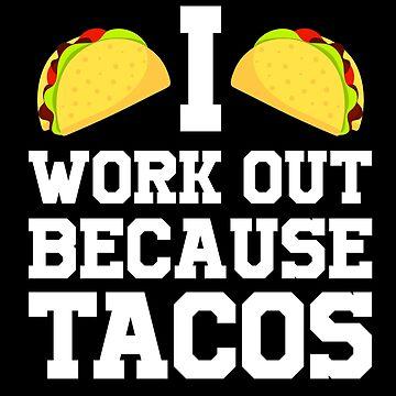 I Work Out Because Tacos by machmigo