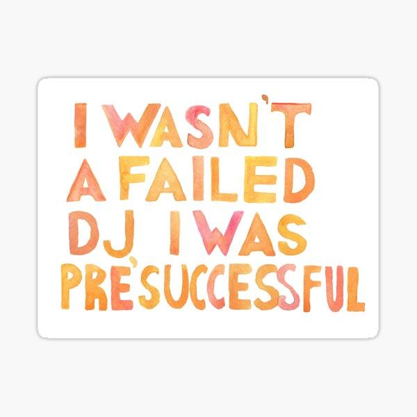 I Wasn´t A Failed DJ I Was Pre-Successful Yellow and Orange Sticker