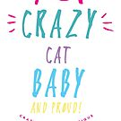 Crazy Cat Baby....and proud! (colour) by JoannaCCL