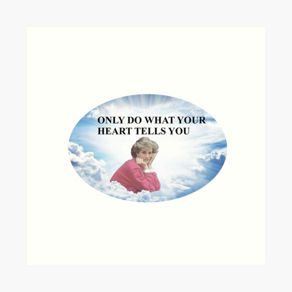 Only Do What Your Heart Tells You Princess Diana Art Print By Michaelroman Redbubble