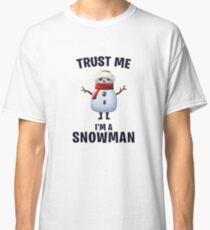 Camiseta clásica Créeme, soy un muñeco de nieve.