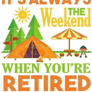 Funny Its Always Weekend When Your Retired T-Shirt by mia1949