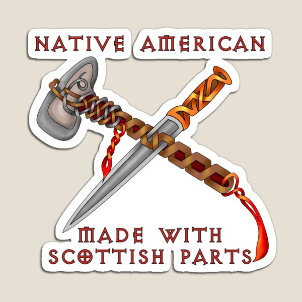 Native American Made With Scottish Parts Magnet