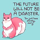 """The Future Will Not Be a Disaster"" Squirrel by thelatestkate"