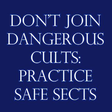 Don't Join Dangerous Cults... by Buckwhite