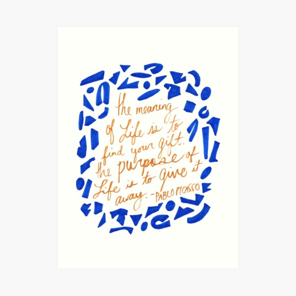Pablo Picasso Meaning of Life Quote Hand Lettered Drawing Art Print