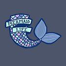 Mermaid Life by FairyNerdy