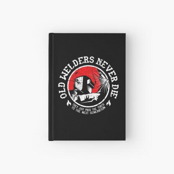 Old Welders Never Die Hardcover Journal