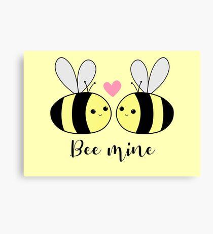 BEE Mine - BE mine - be my valentine - Valentines Pun - Anniversary Pun - Bee Puns - Love - Girlfriend - Boyfriend - Husband - Wife - Partner Canvas Print