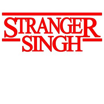 Stranger Singh Things  by prezziefactory