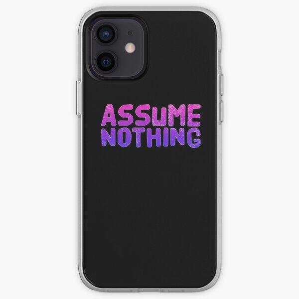 Assume Nothing iPhone Soft Case