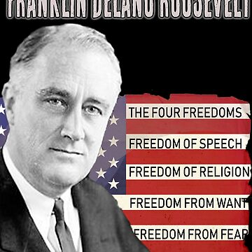 FDR Quote Four Freedoms President Franklin Delano Roosevelt by funnytshirtemp