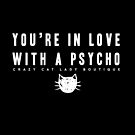 YOU'RE IN LOVE WITH A PSYCHO by JoannaCCL