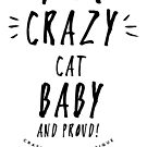 Crazy Cat Baby....and proud! (BLACK) by JoannaCCL