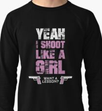 YEAH I SHOOT LIKE A GIRL WANT A LESSON Lightweight Sweatshirt