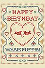 Happy Birthday Funny Wankpuffin Card by shufti
