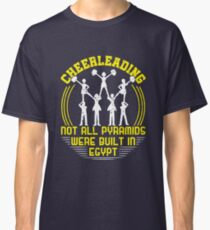 Cheerleading Not All Pyramids Were Built In Egypt Classic T-Shirt