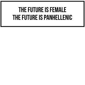 The Future is Female The future is Panhellenic ver 3 by mike11209