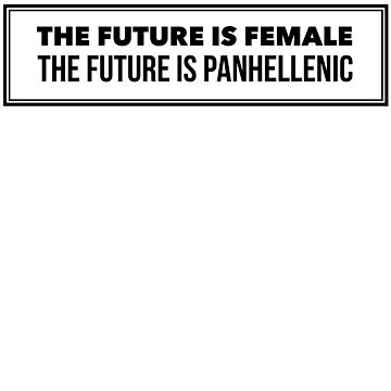 The Future is Female The future is Panhellenic ver 1 by mike11209
