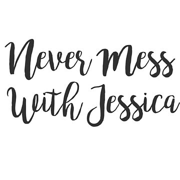 Never Mess With Jessica by Zehda