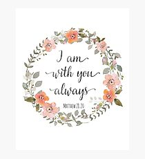 I Am With You Always, Matthew 28:20 Photographic Print