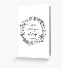 I Am With You Always, Matthew 28:20 Greeting Card